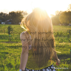 happiness-is-not-something-you-postpone-for-the-future-it-is-something-you-design-for-the-present